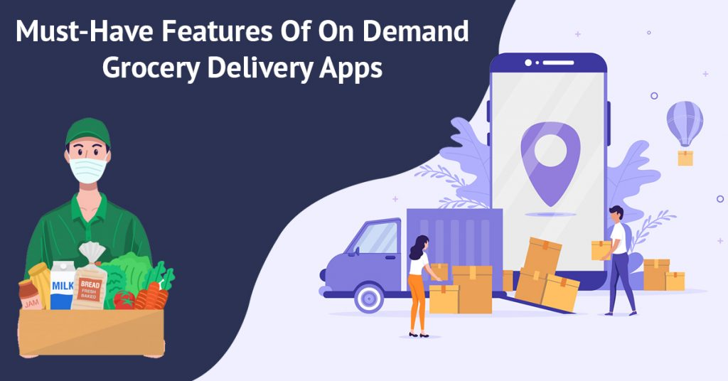 5 essential features to have for On-Demand Grocery Delivery app