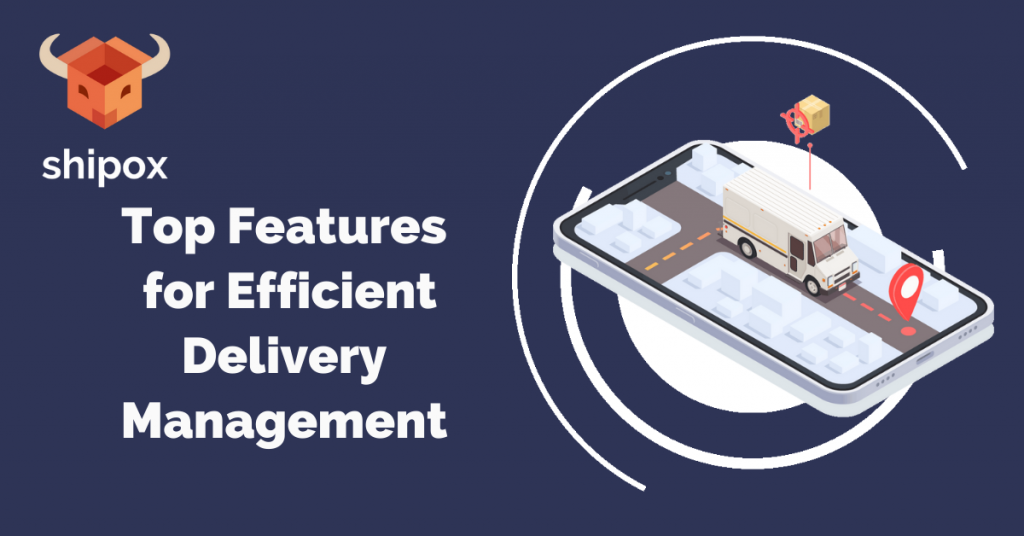 Top Features for Efficient Delivery Management